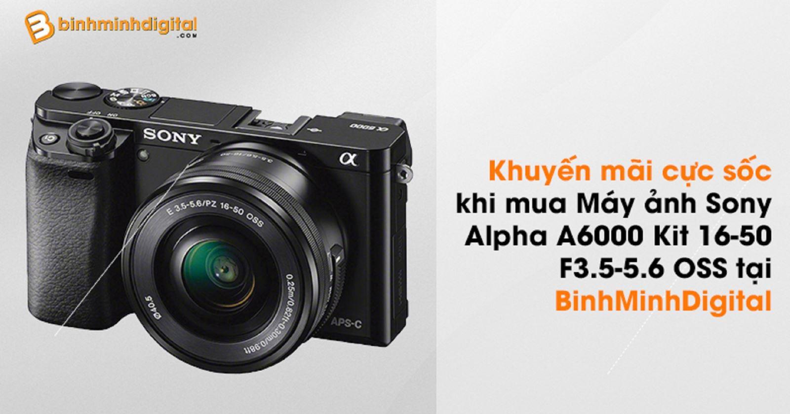 Khuyến mãi cực sốc khi mua Máy ảnh Sony Alpha A6000 (ILCE-6000L) Kit16-50 F3.5-5.6 OSS tại BinhMinhDigital