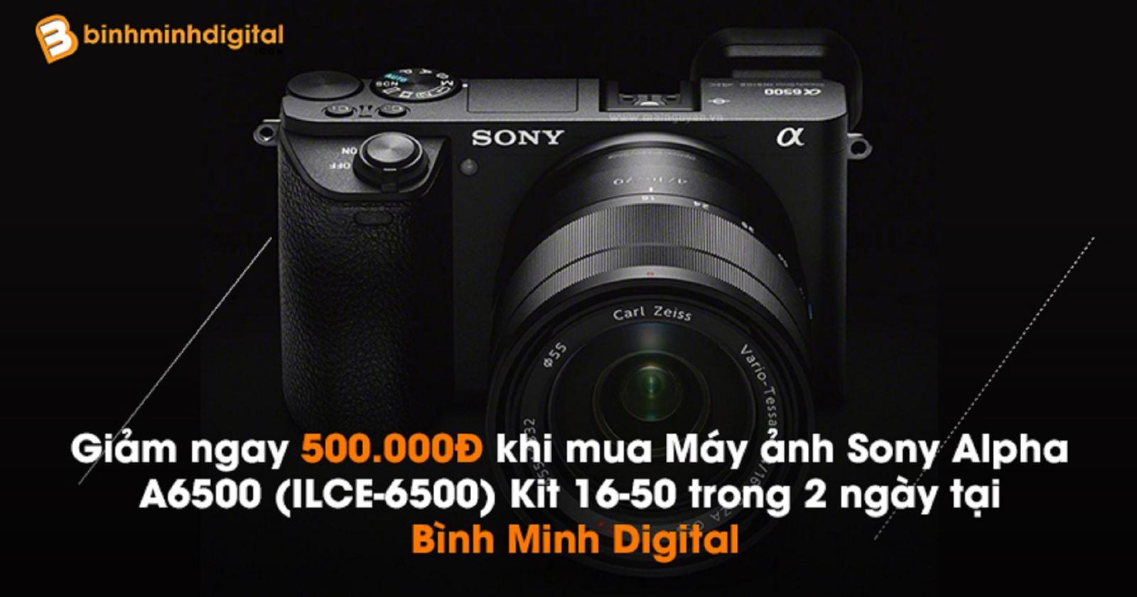 Giảm ngay 500.000Đ khi mua Máy ảnh Sony Alpha A6500 (ILCE-6500) Kit 16-50 trong hai ngày tại Bình Minh Digital