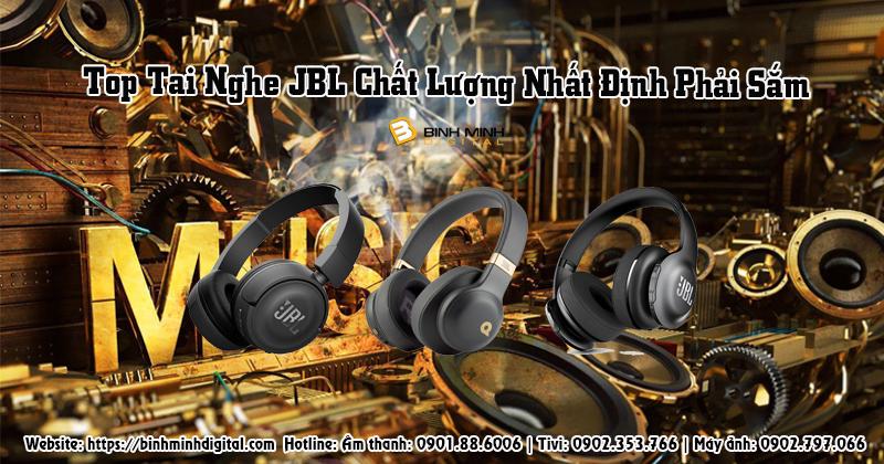 Top tai nghe JBL chất lượng nhất định phải sắm