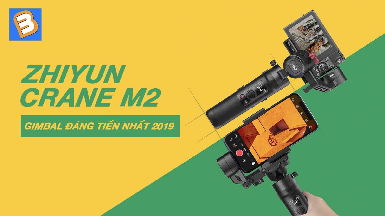 Đánh giáZhiyun Crane M2:Gimbal đáng tiền nhất 2019