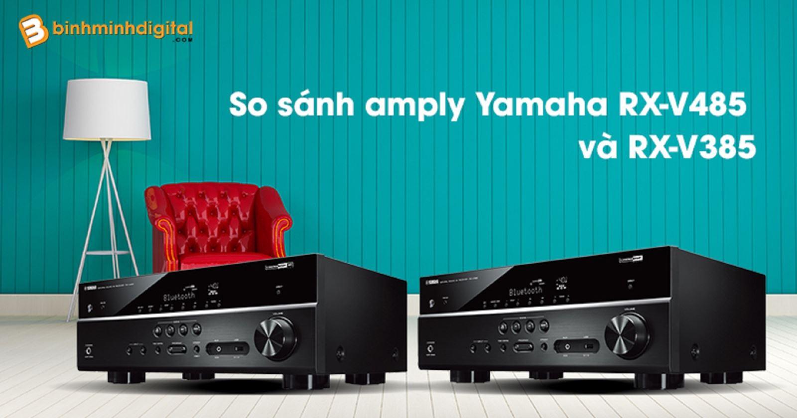 So sánh amply Yamaha RX-V485 và RX-V385
