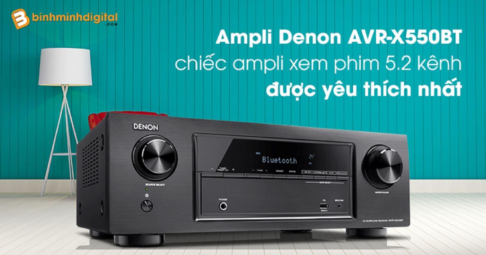 Ampli Denon AVR-X550BT - chiếc amplixem phim 5.2 kênh được yêu thích nhất