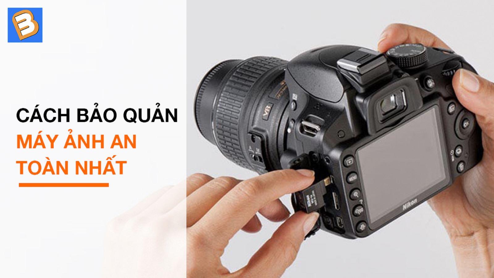 Cách bảo quản máy ảnh an toàn nhất