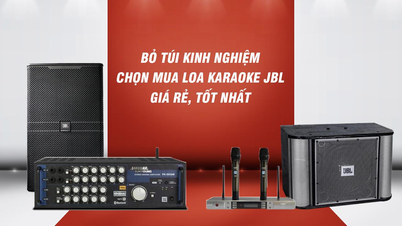 Bỏ túi kinh nghiệm chọn mua loa karaoke JBL giá rẻ, tốt nhất