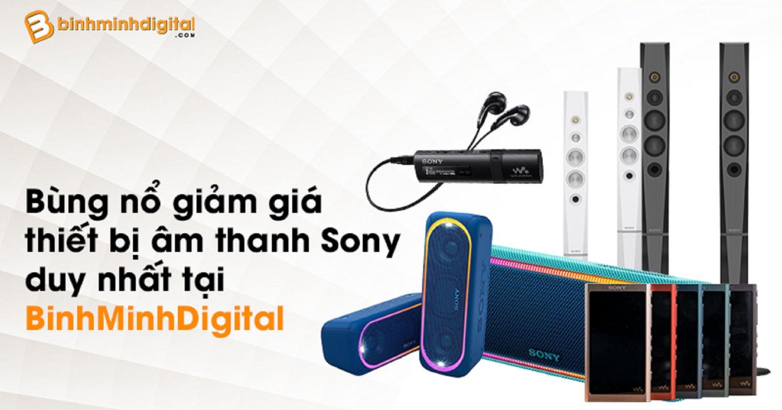 Bùng nổ giảm giá thiết bị âm thanh Sony duy nhất tại BinhMinhDigital