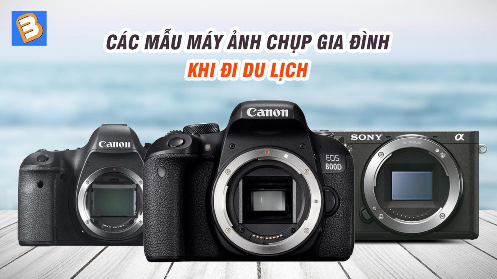 Các mẫu máy ảnh chụp gia đình khi đi du lịch