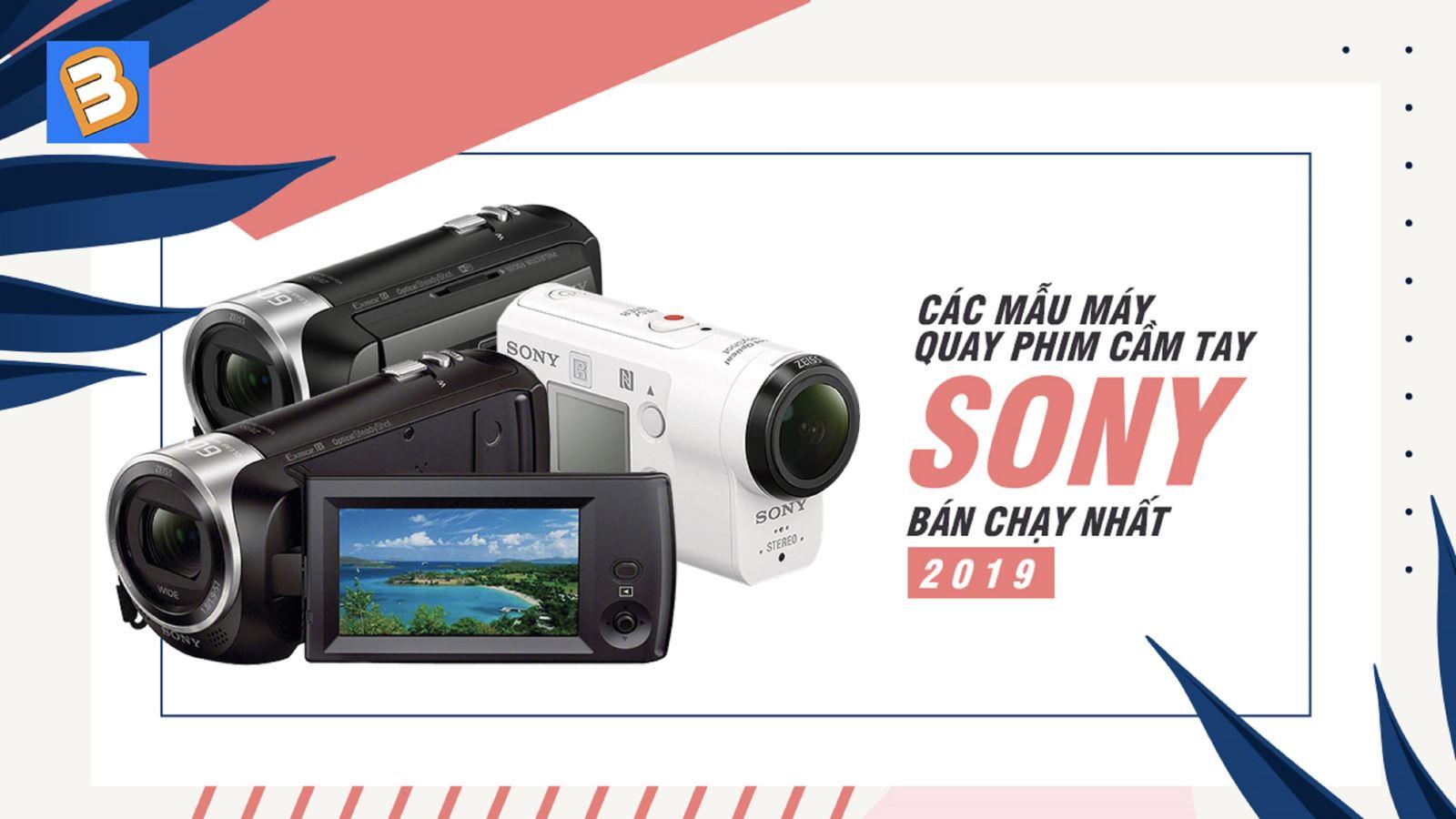 Các mẫu máy quay phim cầm tay Sony bán chạynhất 2019