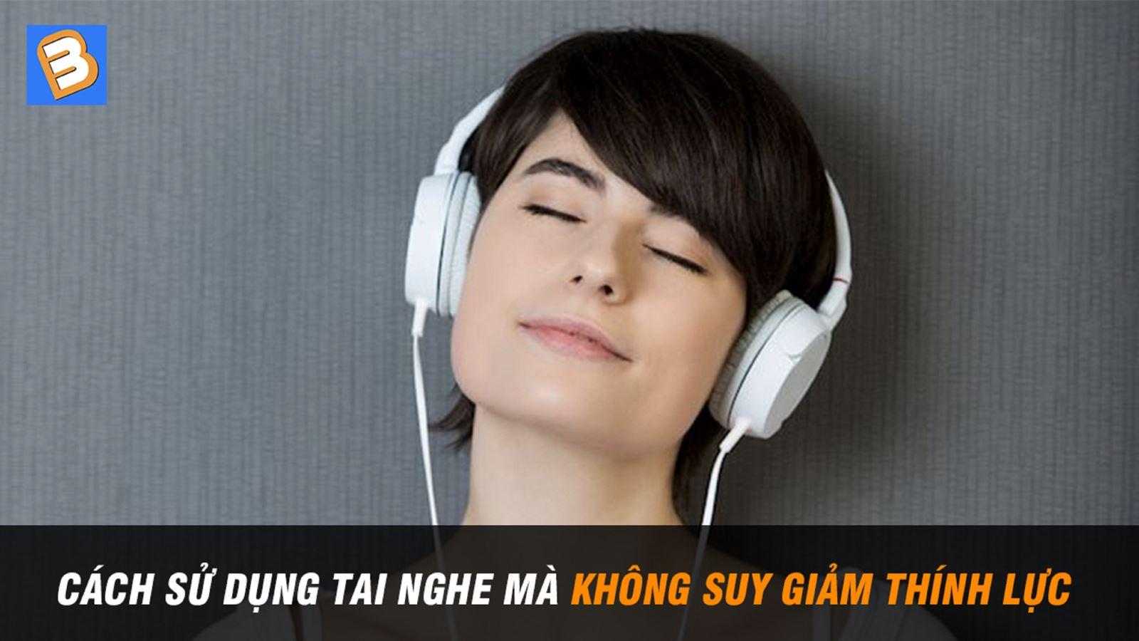 Cách sử dụng tai nghe mà không suy giảm thính lực