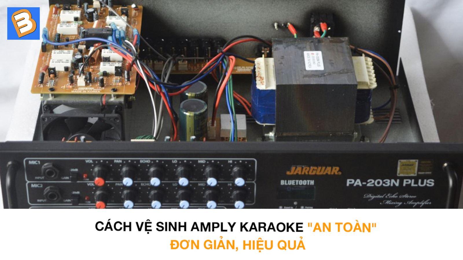 Cách vệ sinh Amply karaoke 'an toàn' đơn giản, hiệu quả
