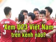 Cách xem U23 Việt Nam đá full HD không thể nào dễ hơn