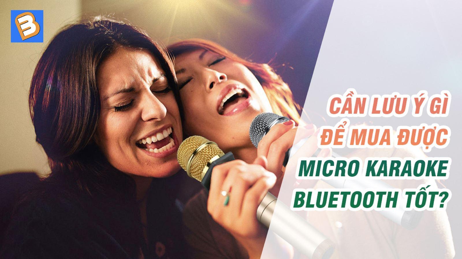 Cần lưu ý gì để mua được micro karaoke Bluetooth tốt?