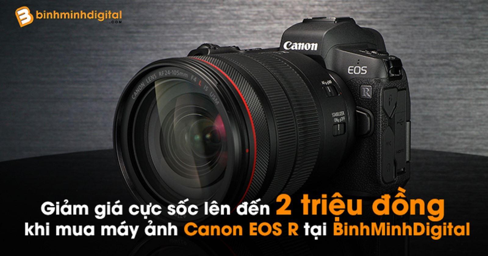Giảm giá cực sốc lên đến 2 triệu đồng khi mua máy ảnhCanon EOS R tại BinhMinhDigital