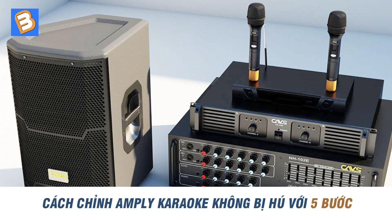 Cách chỉnh amply karaoke không bị hú với 5 bước