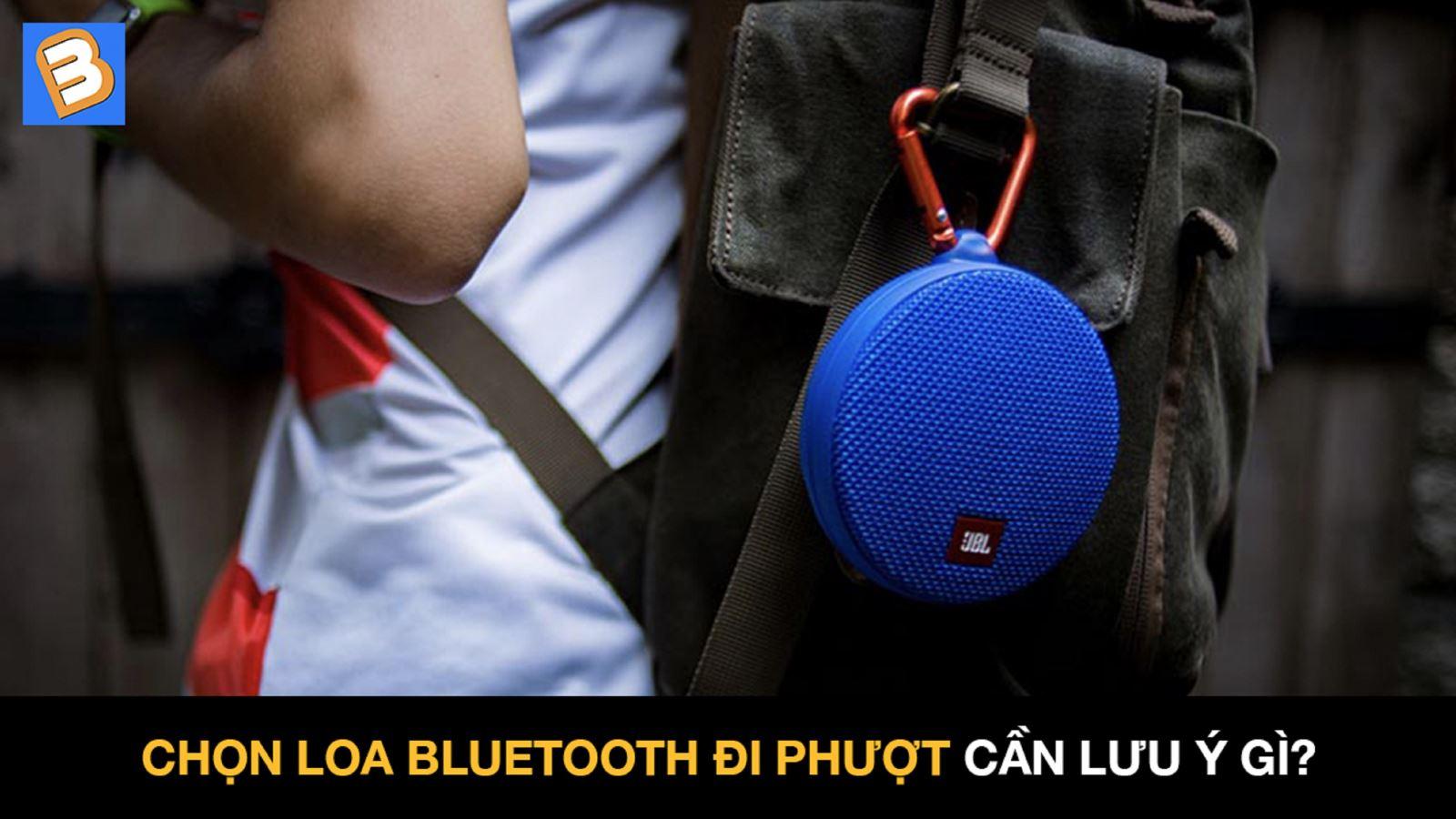 Chọn loa bluetooth đi phượt cần lưu ý gì?
