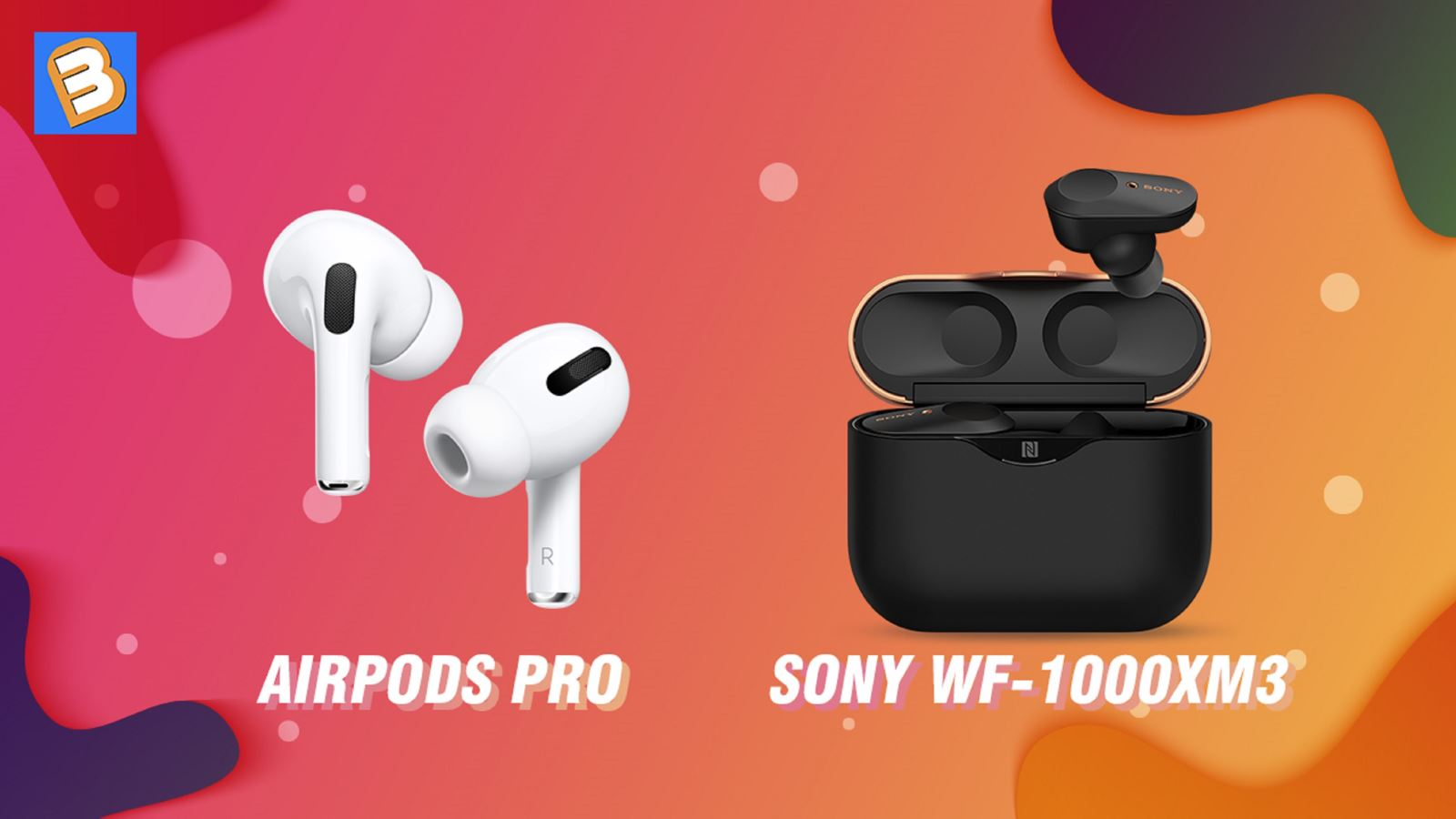 Chọn mua Airpods Pro hay Sony WF-1000XM3