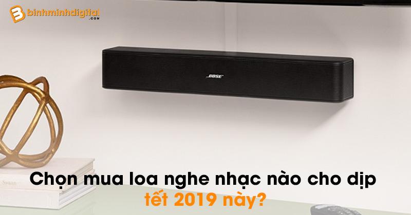 Chọn mua loa nghe nhạc nào cho dịp tết 2019 này?