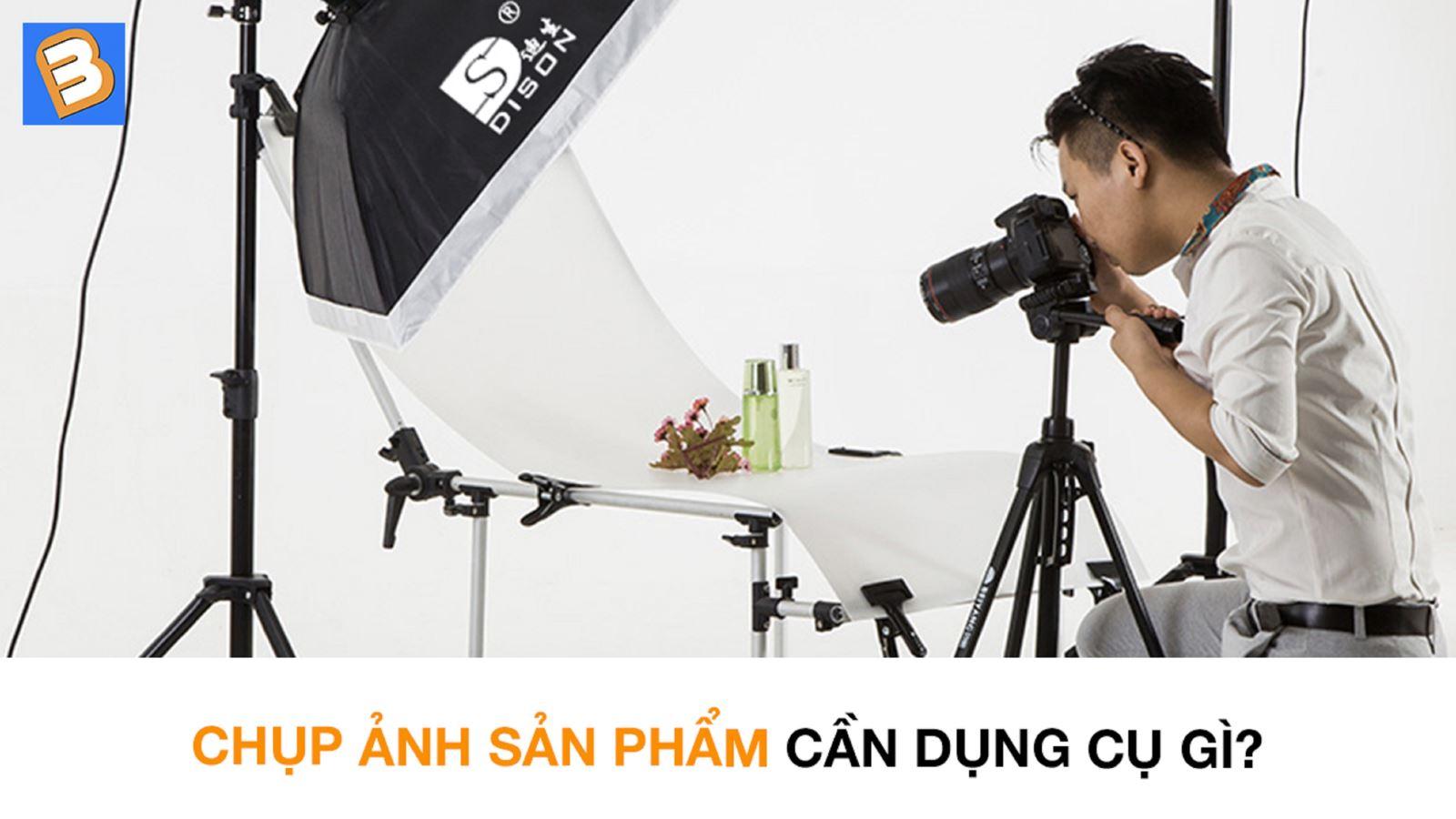 Chụp ảnh sản phẩm cần dụng cụ gì?