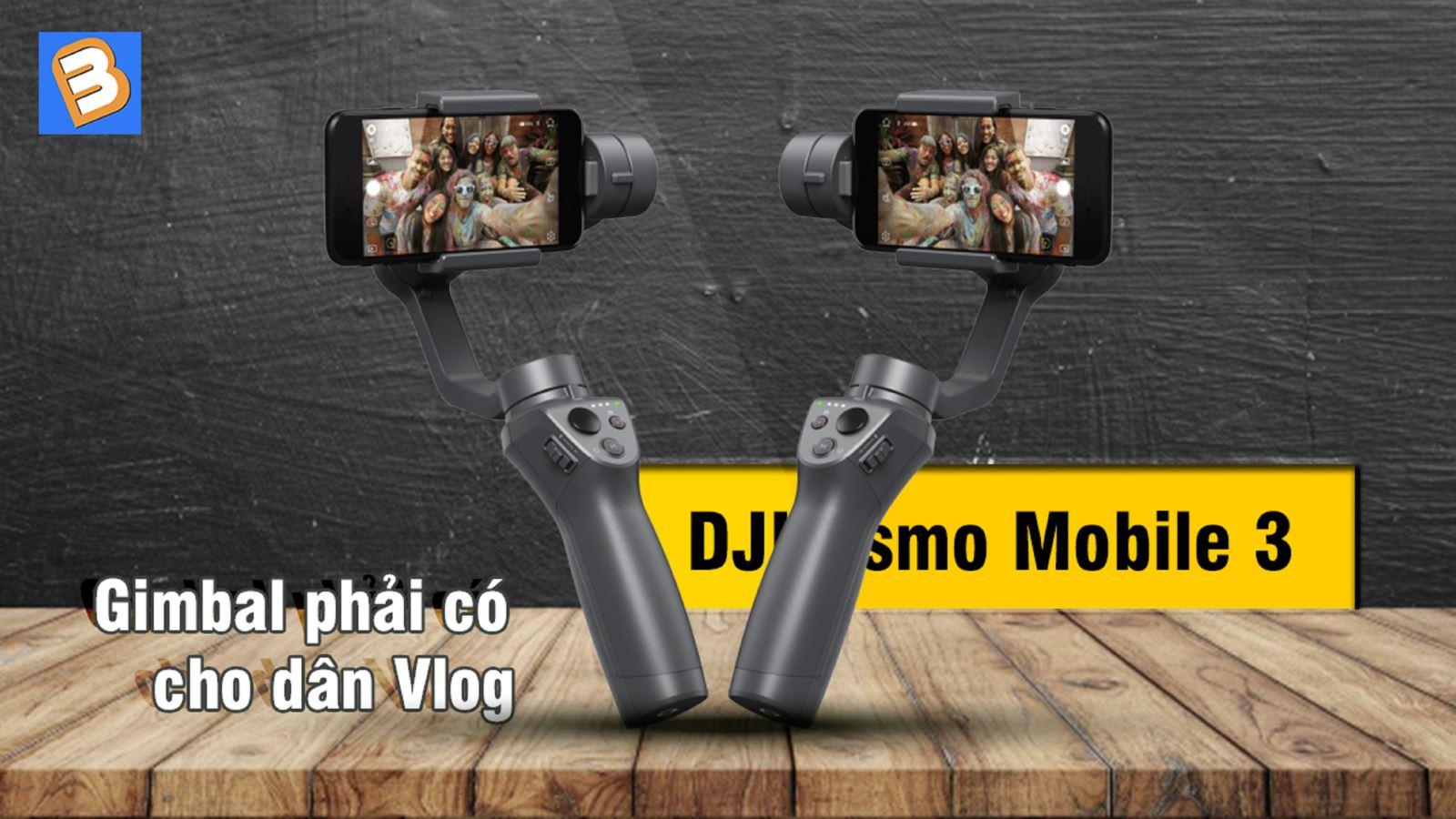 Đánh giáDJI Osmo Mobile 3:Gimbal phải có cho dânVlog