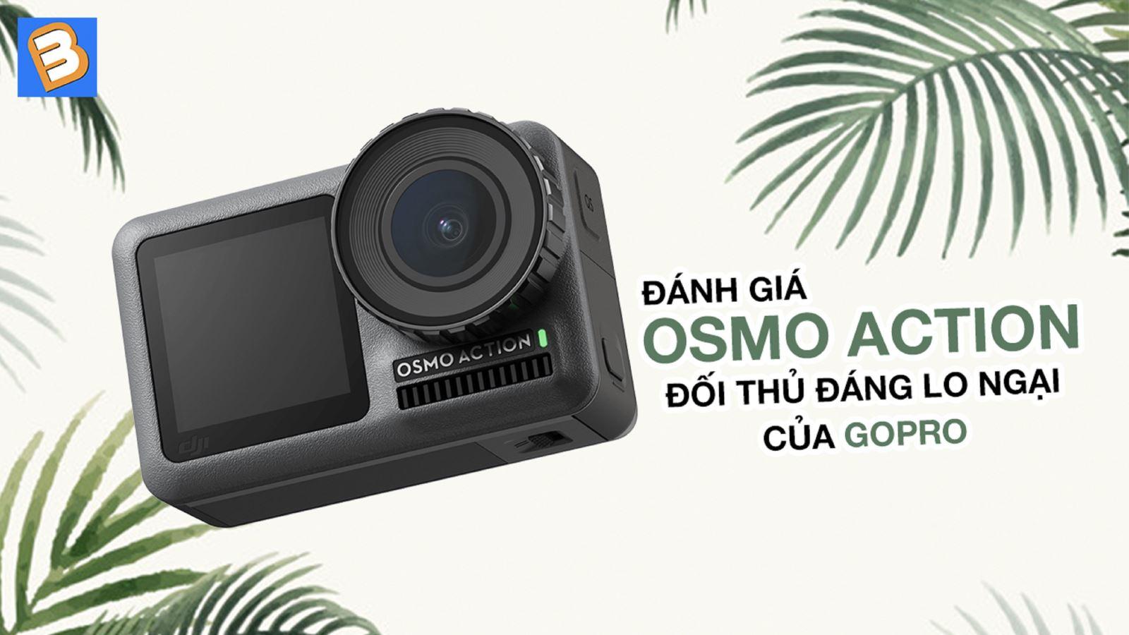Đánh giáOsmo Action:đối thủ đáng lo ngại của GoPro