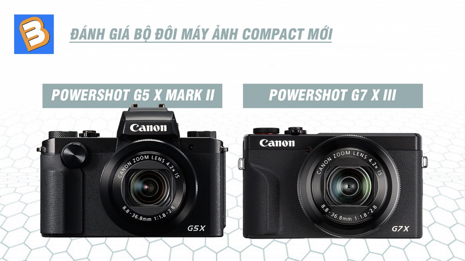 Đánh giábộ đôi máy ảnh compact mới: PowerShot G5 X Mark II và PowerShot G7 X III