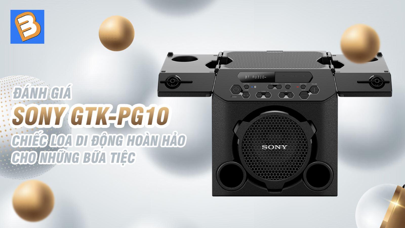 Đánh giá Sony GTK-PG10 - Chiếc loa di động hoàn hảo cho những bữa tiệc