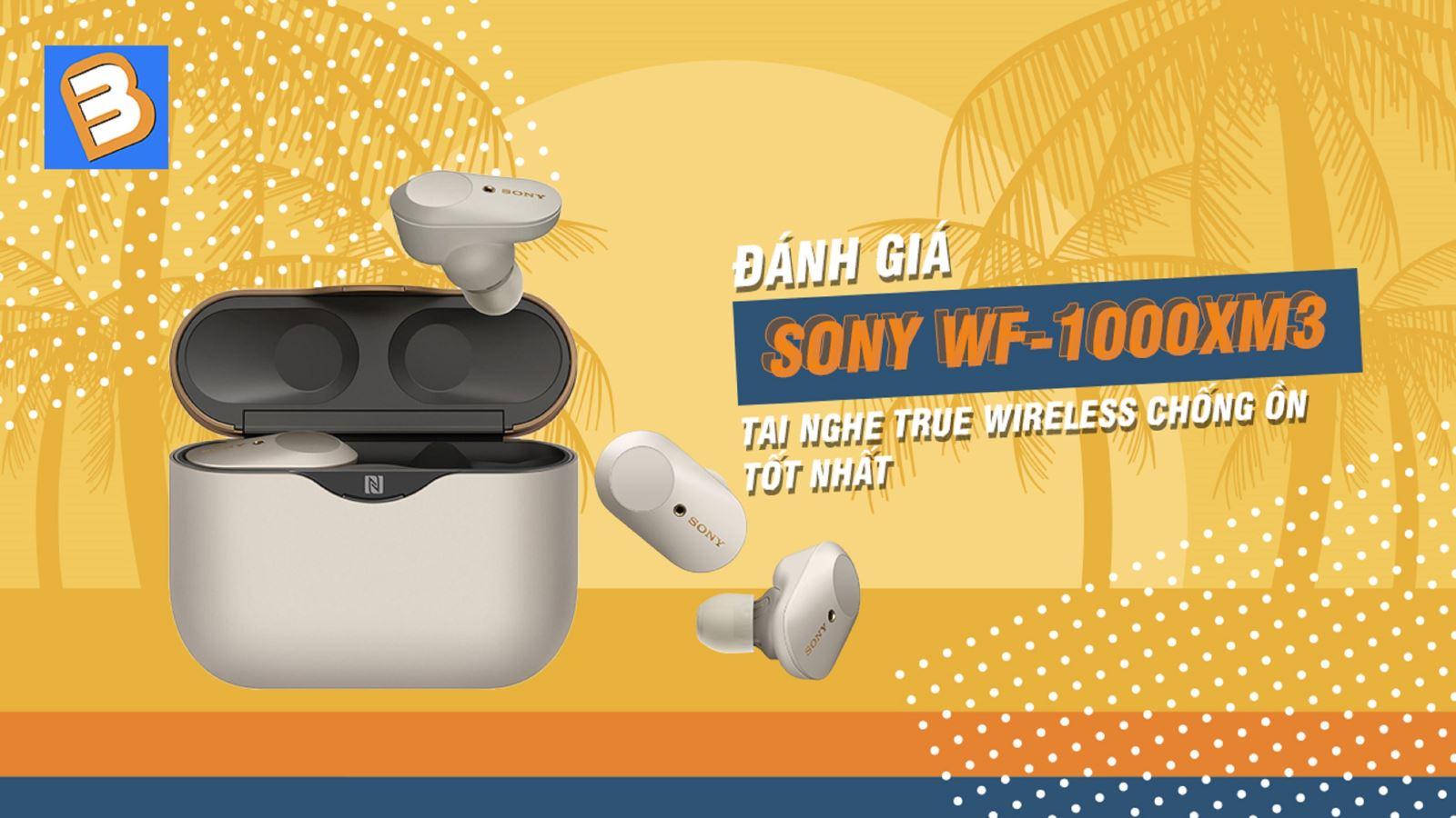 Đánh giá Sony WF-1000XM3:tai nghe true wireless chống ồn tốt nhất