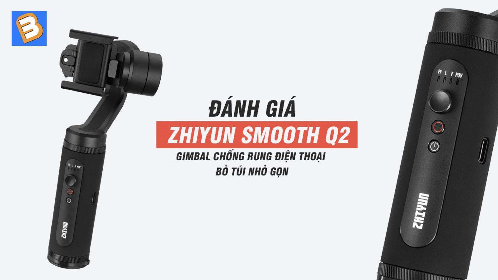 Đánh giáZhiyun Smooth Q2: Gimbal chống rung điện thoại bỏ túi nhỏ gọn