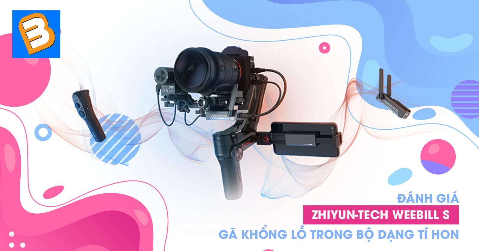 Đánh giá Zhiyun-Tech Weebill S:Gã khổng lồ trong bộ dạng tí hon