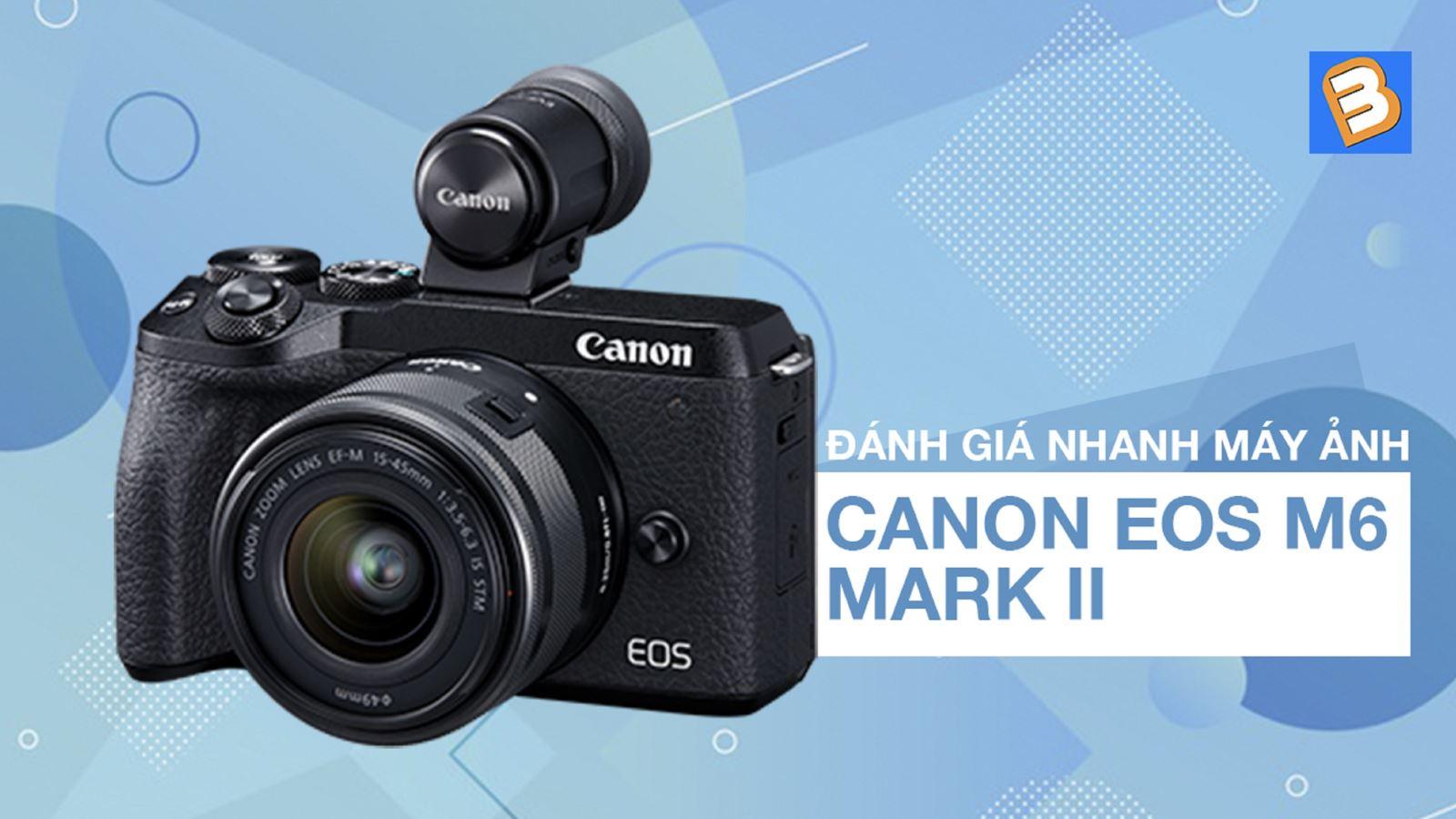 Đánh giá nhanh máy ảnhCanon EOS M6 Mark II