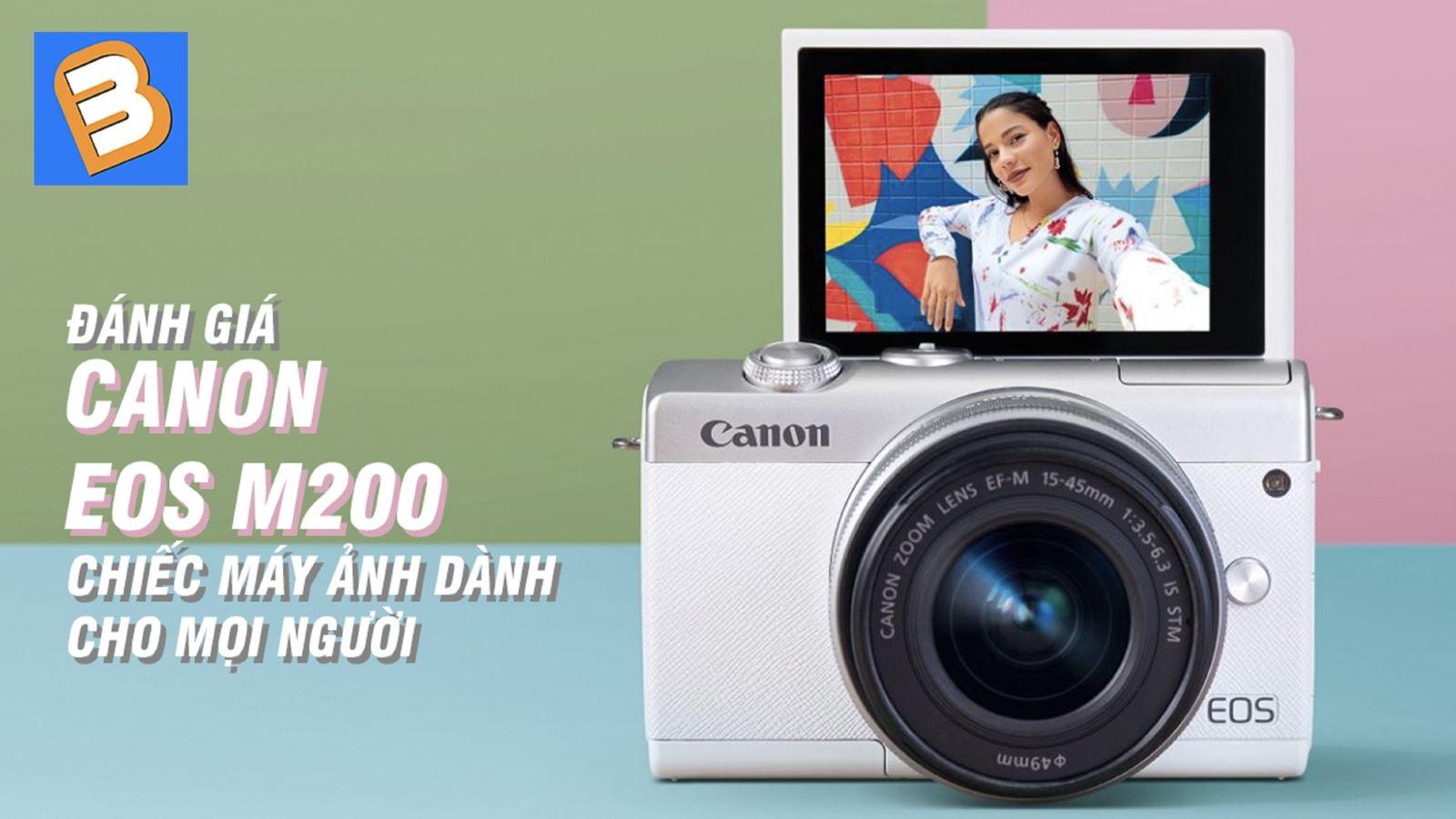 Đánh giáCanon EOS M200: Chiếc máy ảnh dành cho mọi người