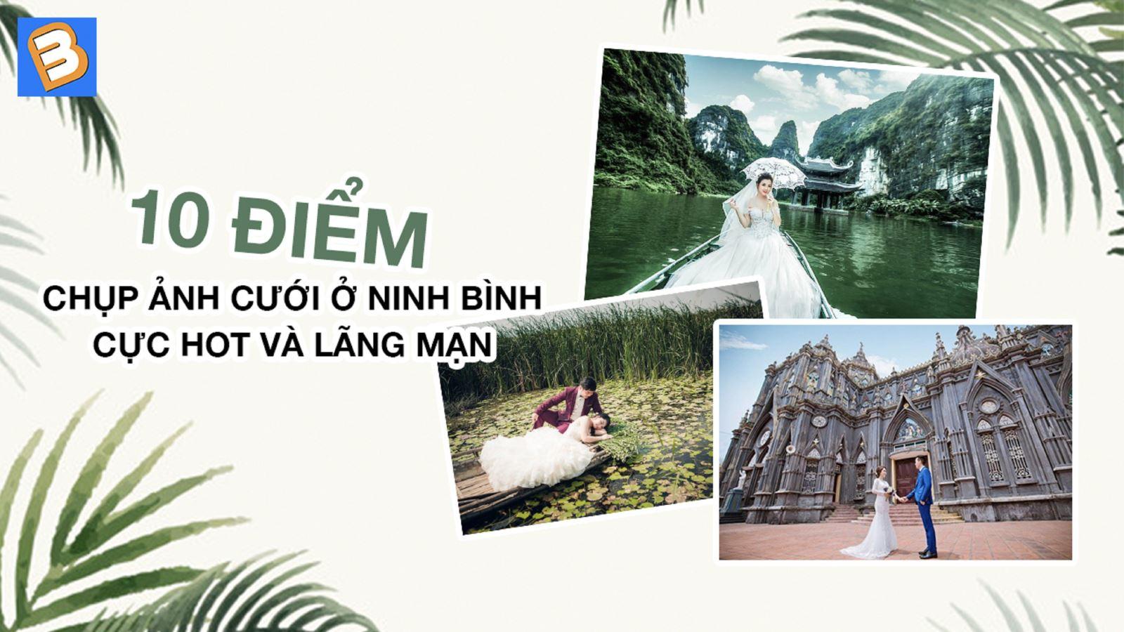 10 địa điểm chụp ảnh cưới ở Ninh Bìnhcực hot vàlãng mạn