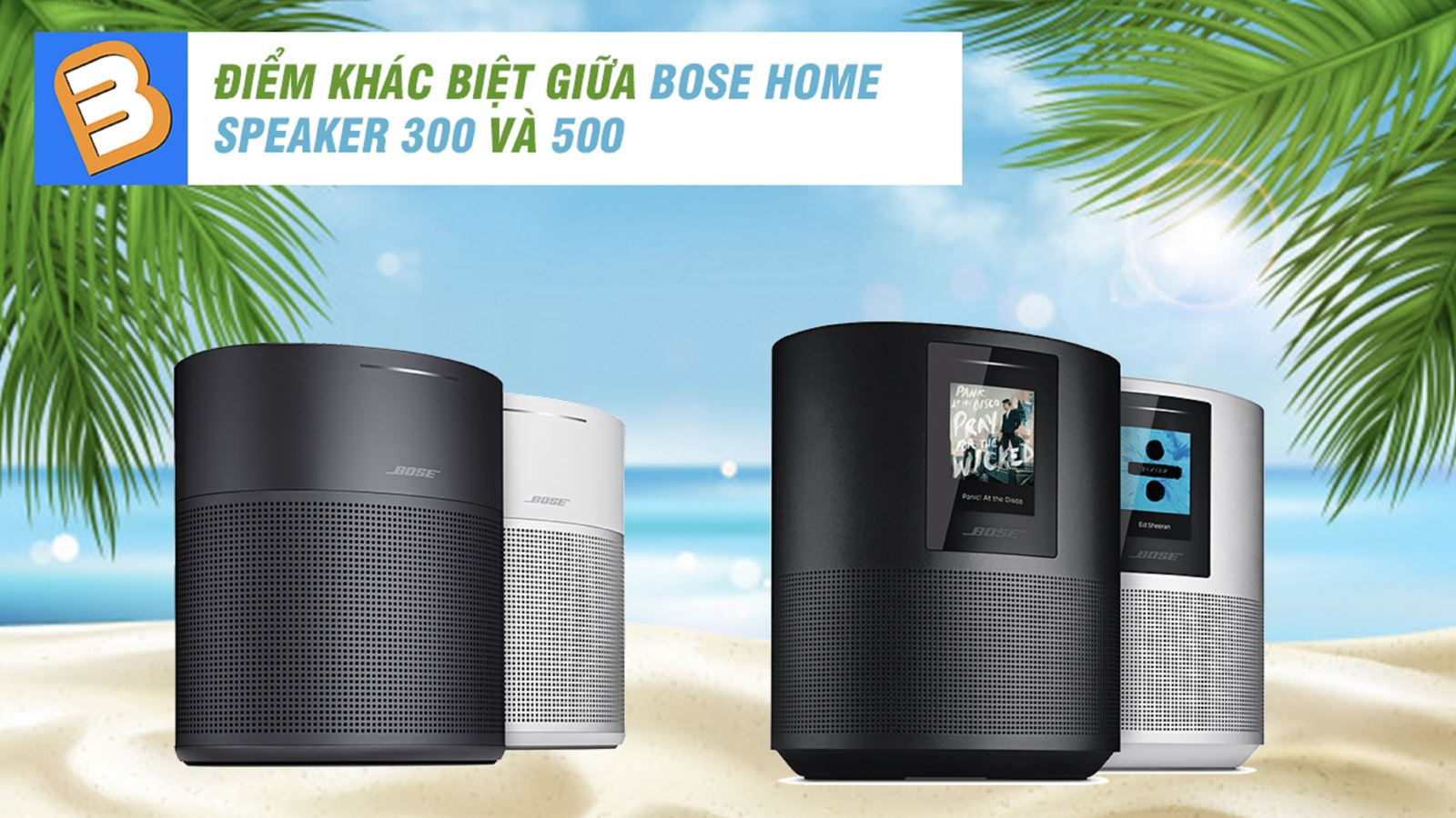Điểmkhác biệtgiữa Bose Home Speaker 300và 500