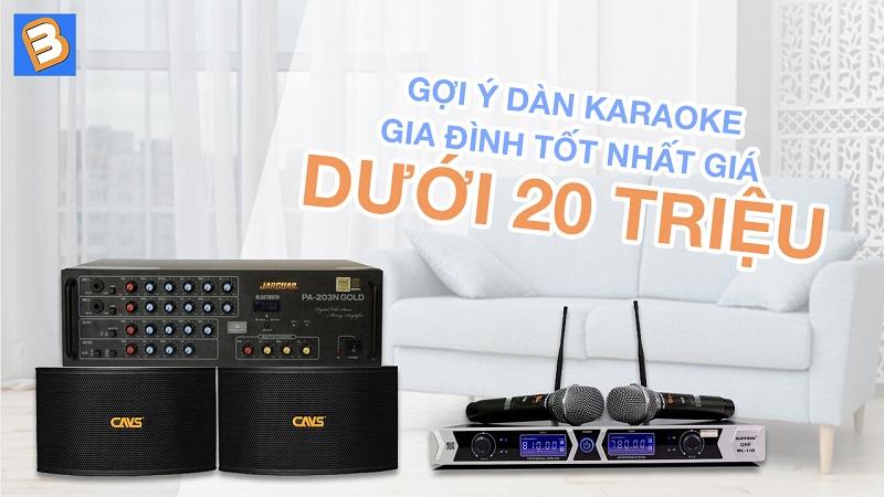 Gợi ý dàn karaoke gia đình tốt nhất giá dưới 20 triệu