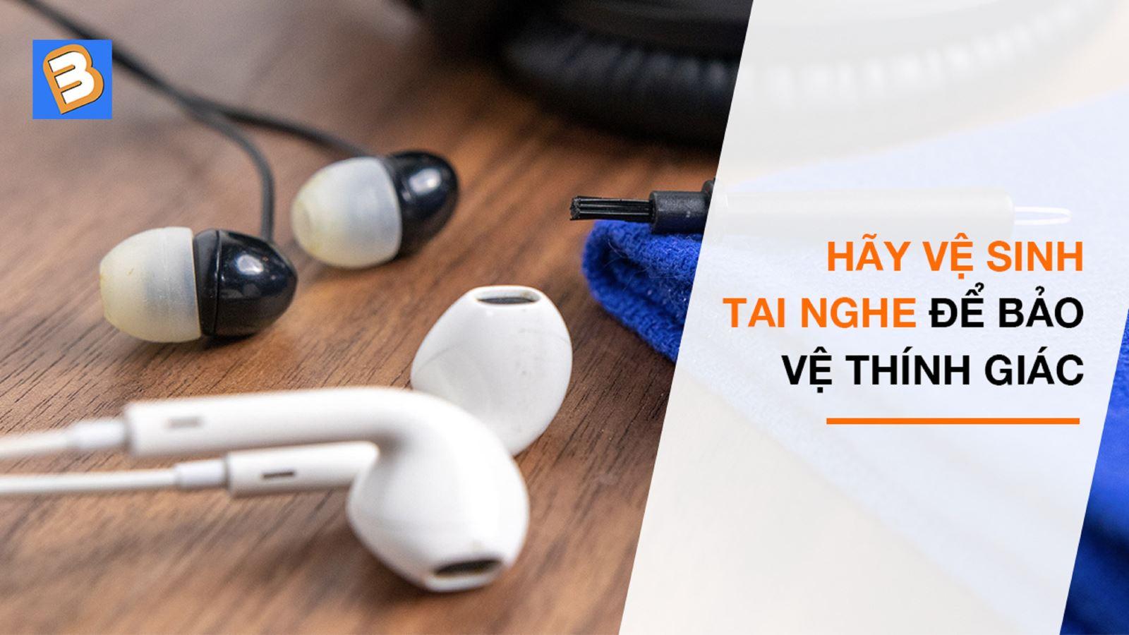 Hãy vệ sinh tai nghe để bảo vệ thính giác