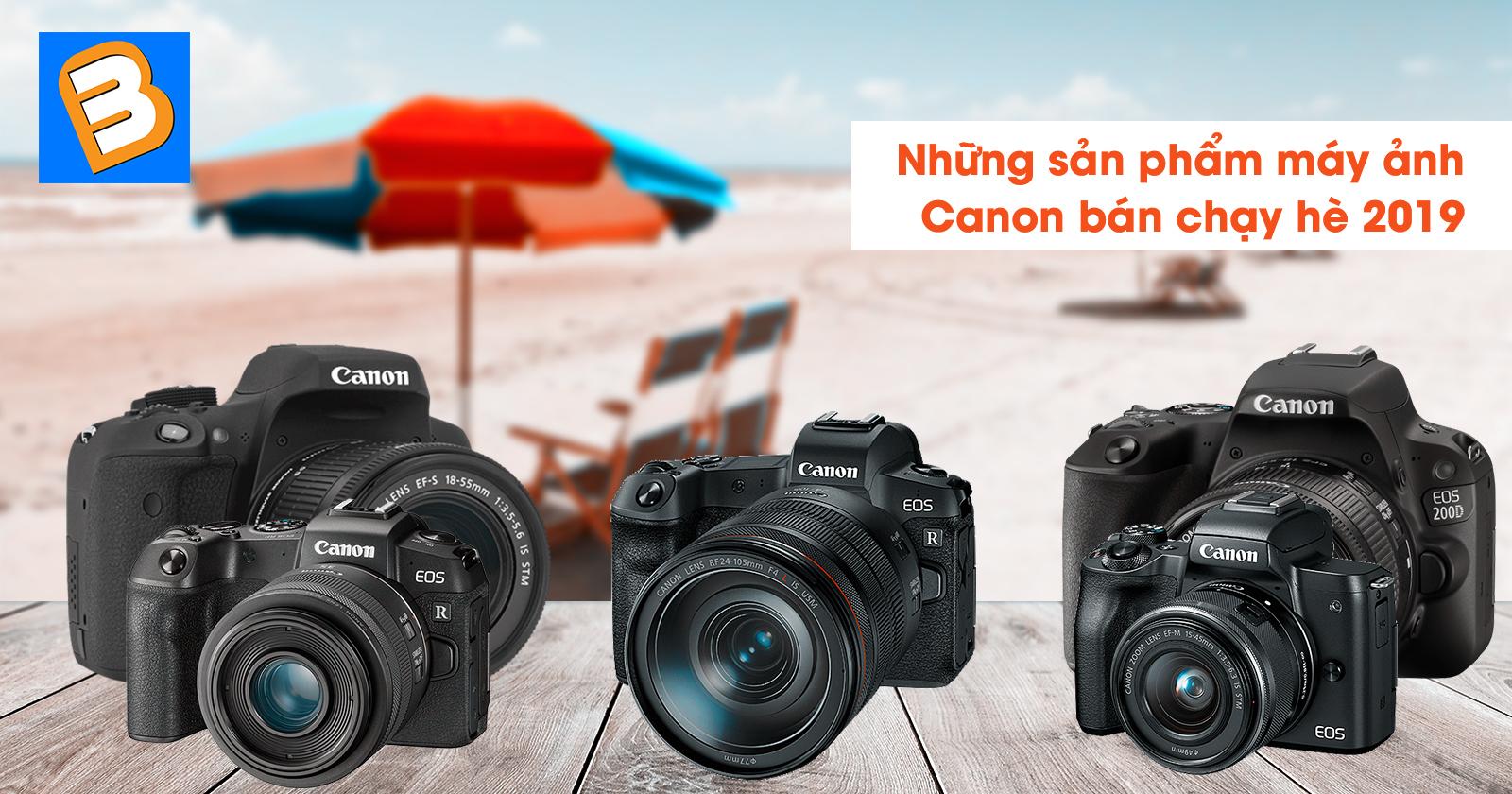 Những sản phẩm máy ảnh canon bán chạy hè 2019