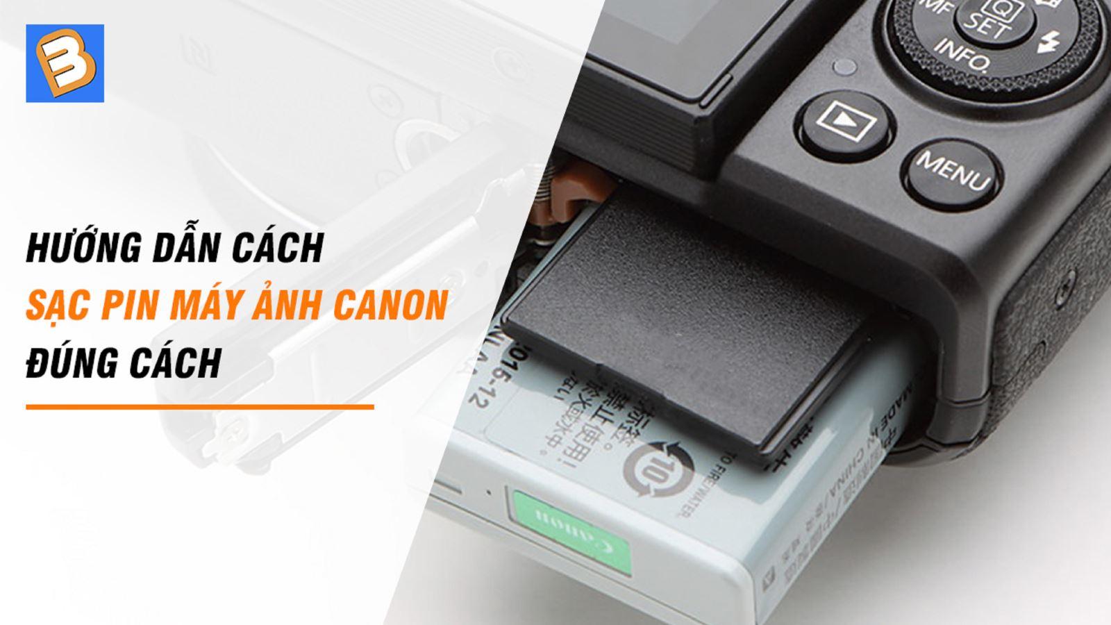 Hướng dẫncách sạc pin máy ảnh Canon đúng cách