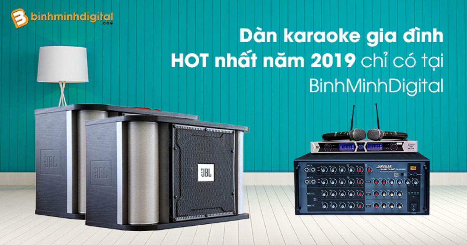 Dàn karaoke gia đình HOT nhất năm 2019 chỉ có tại BinhMinhDigital