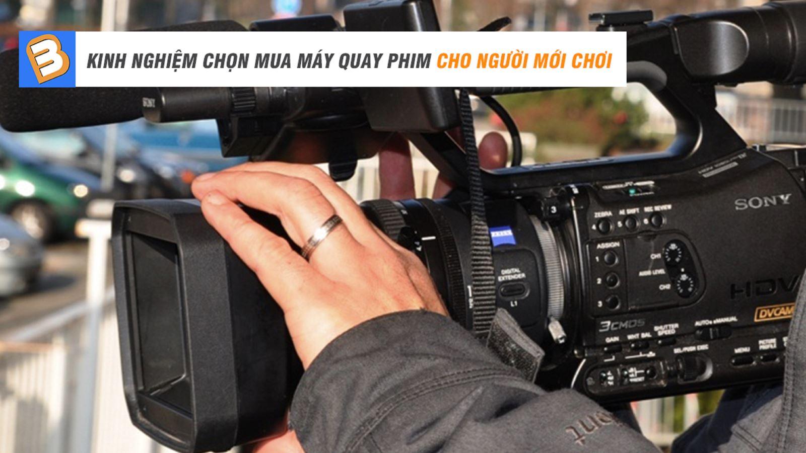 Kinh nghiệm chọn mua máy quay phim cho ngườimới chơi
