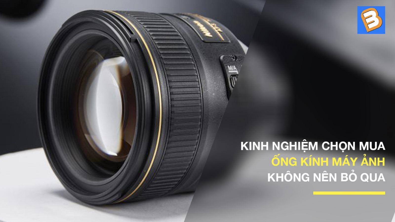 Kinh nghiệm chọn mua ống kính máy ảnh không nên bỏ qua