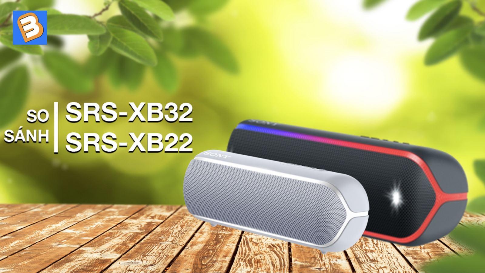 So sánh loaSony SRS-XB32 vàSRS-XB22