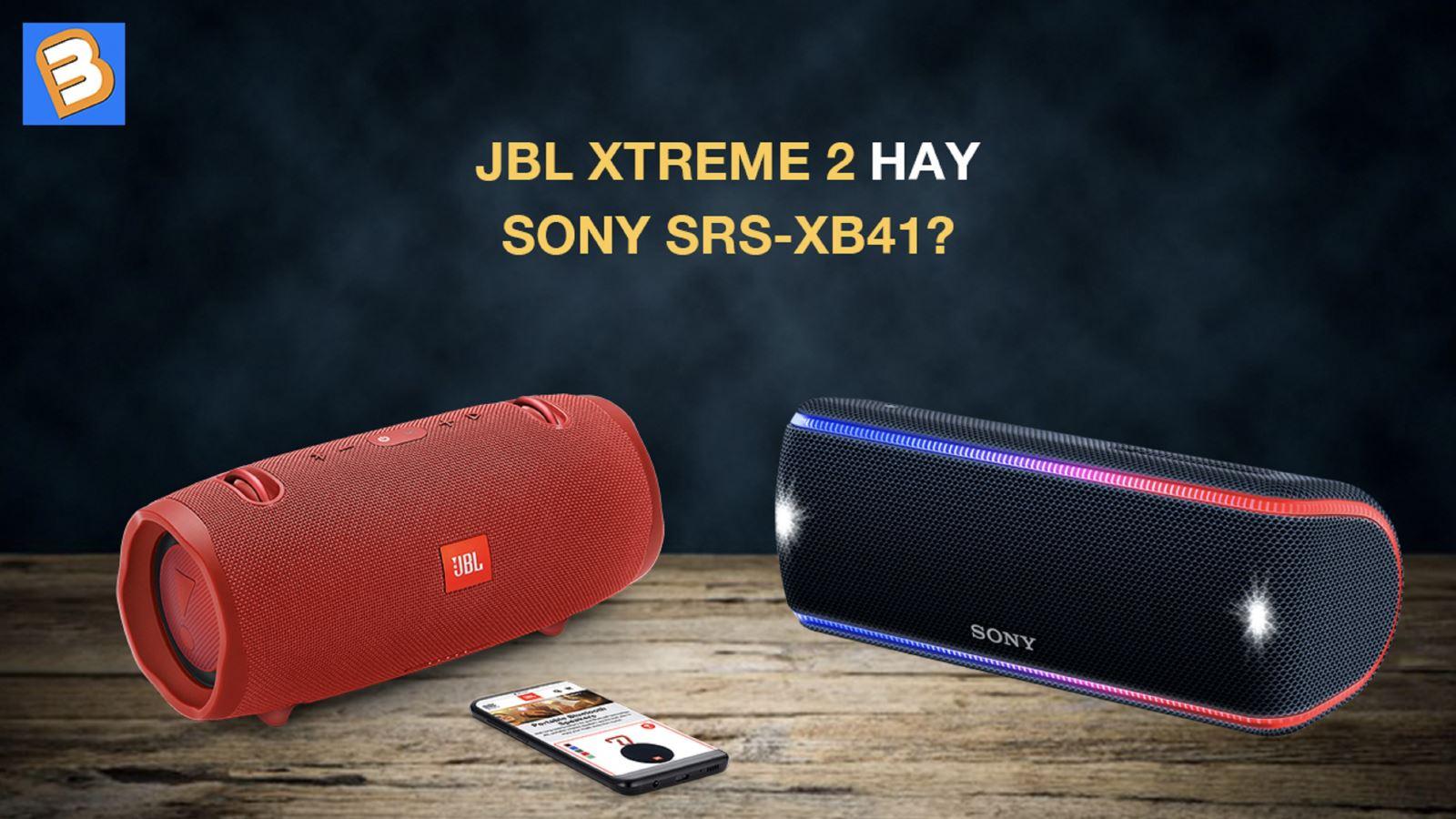 Lựa chọnJBL Xtreme 2 haySony SRS-XB41?