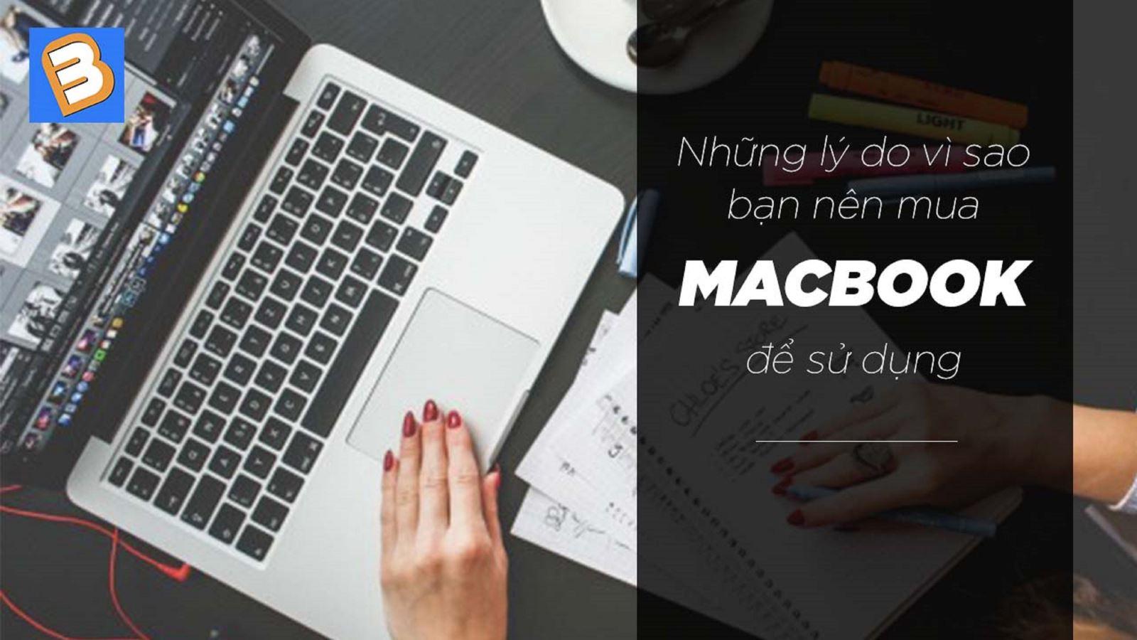 Những lý do vì sao bạn nên mua MacBook để sử dụng