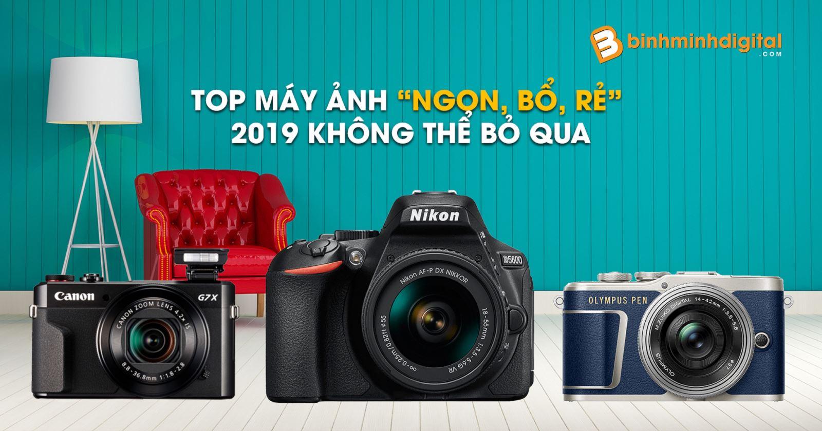 """Tóp máy ảnh """"ngon, bổ, rẻ"""" 2019 không thể bỏ qua"""