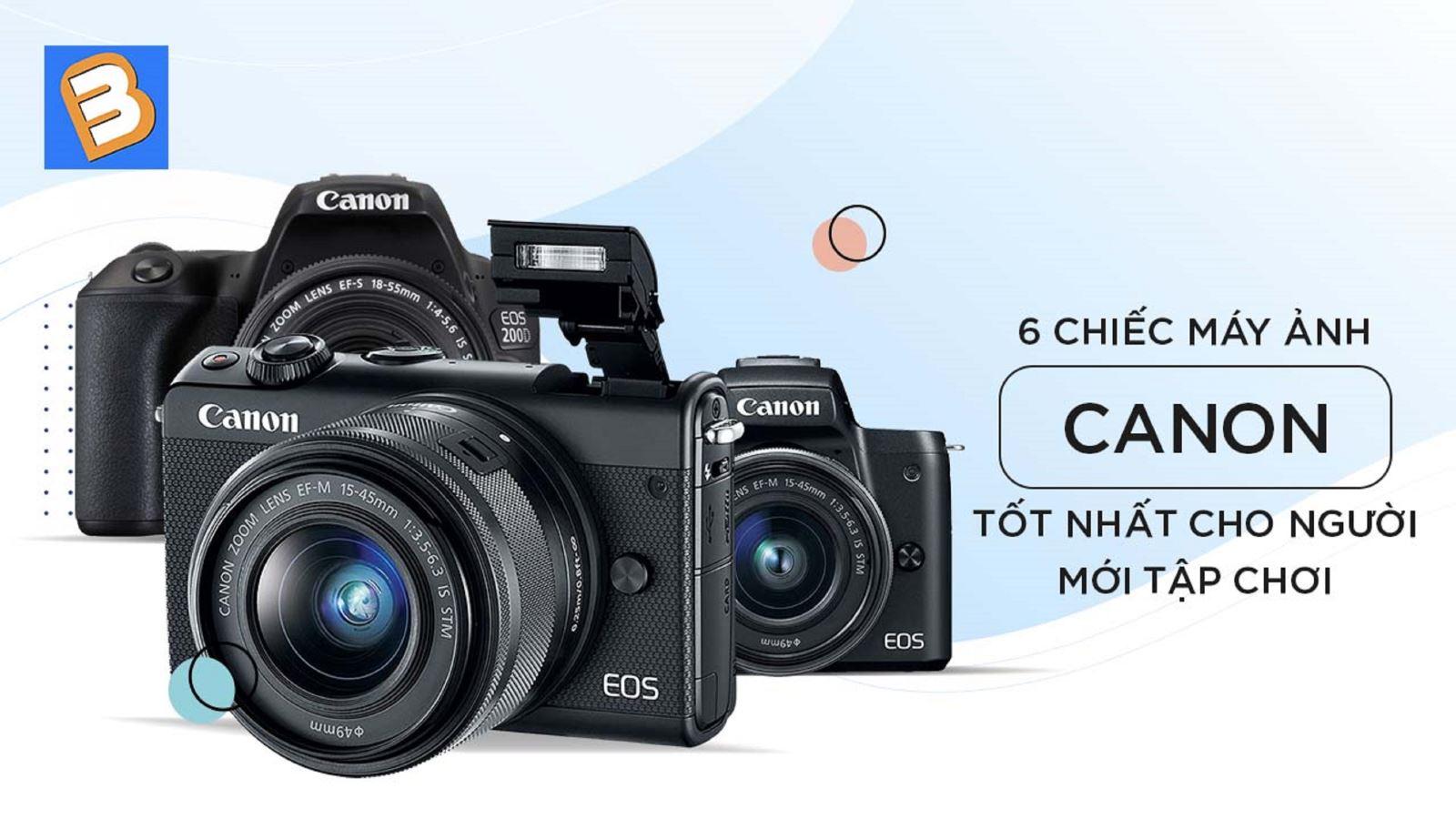 6 chiếc máy ảnhCanon tốt nhất cho người mới tập chơi