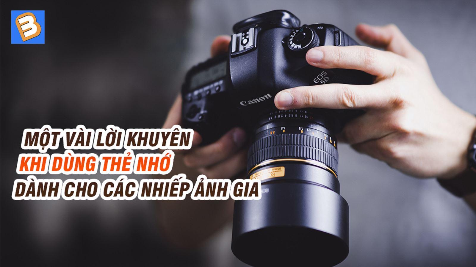 Một vài lời khuyên khi dùngthẻ nhớdành cho các nhiếp ảnh gia