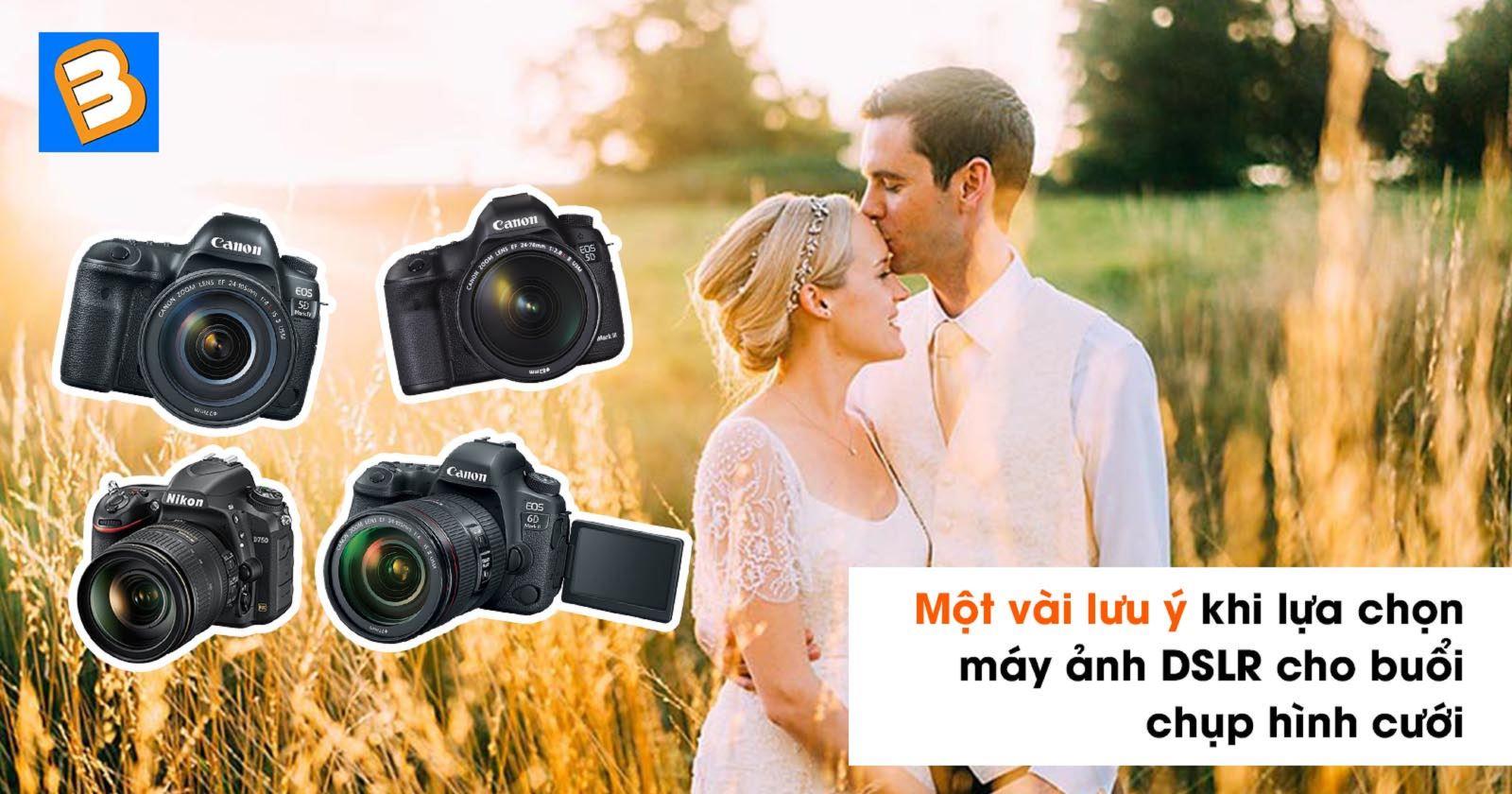 Một vài lưu ýkhi lựa chọn máy ảnh DSLR cho buổi chụp hình cưới