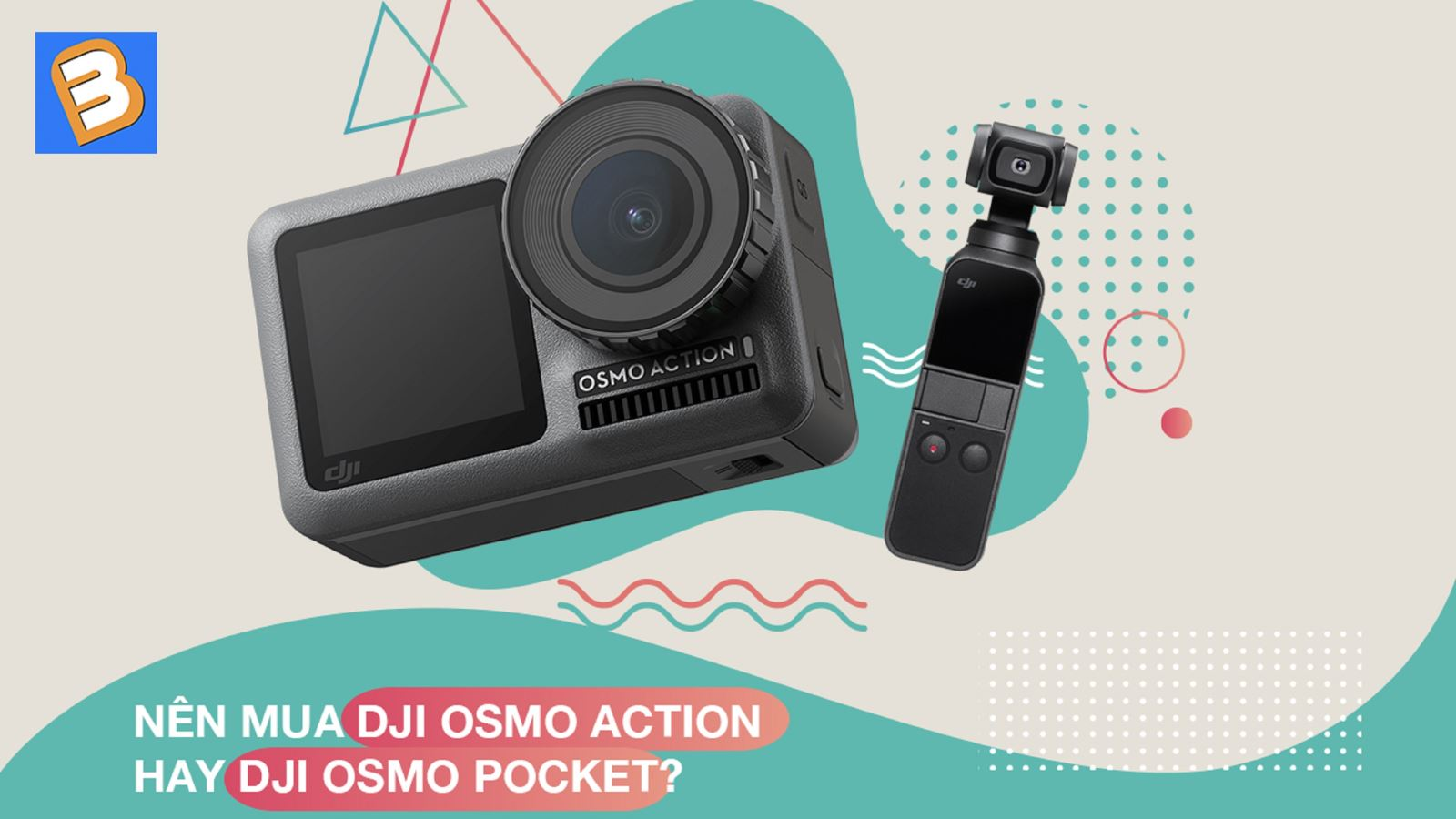 Nên muaDJI Osmo Action hay DJI Osmo Pocket?