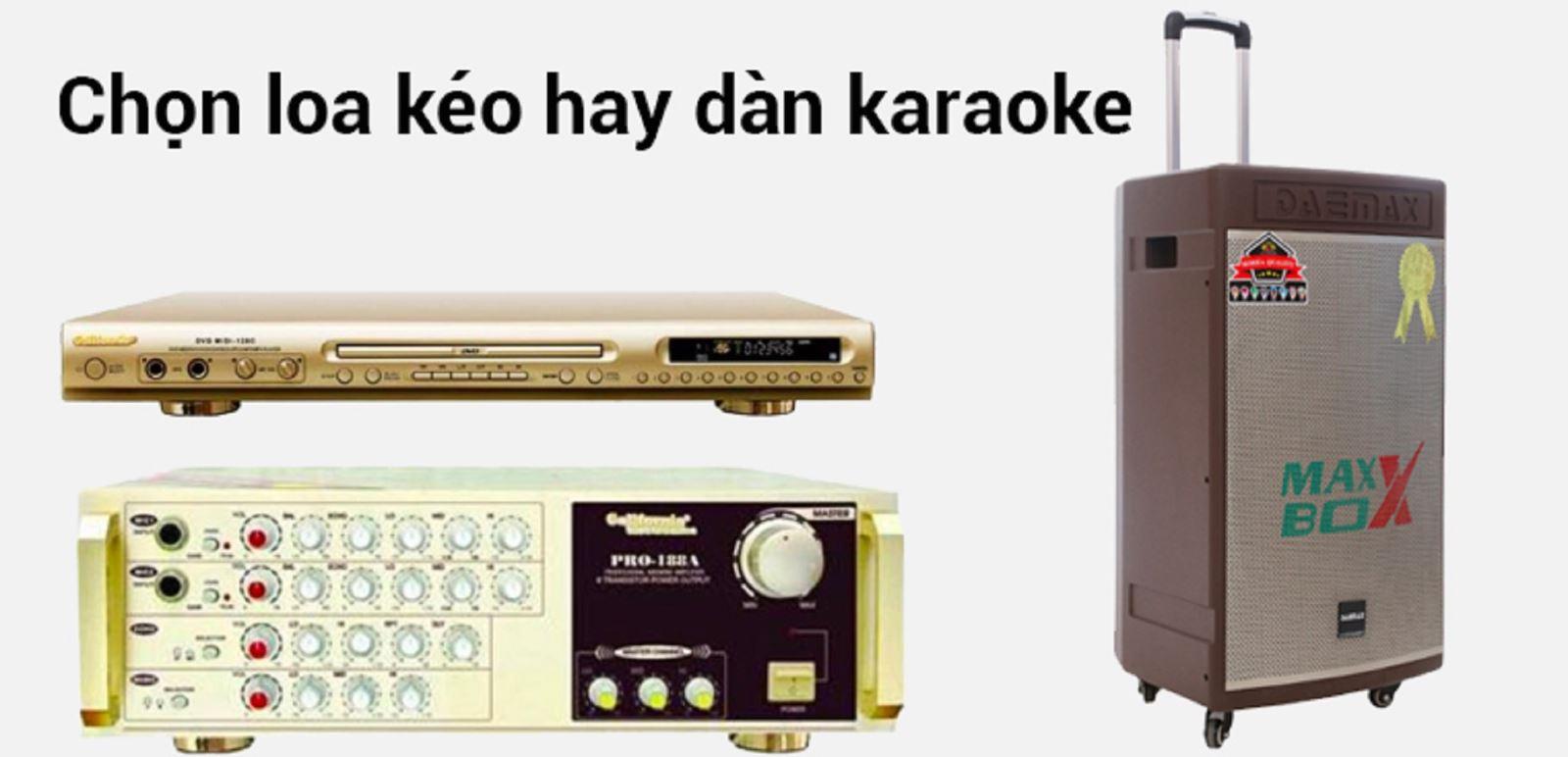 Nên mua loa kéo di động hay dàn karaoke gia đình