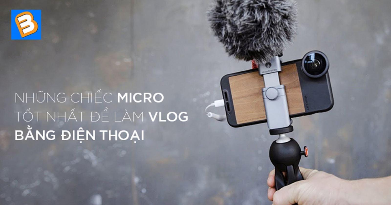 Những chiếcmicro tốt nhất đểlàm vlog bằng điện thoại