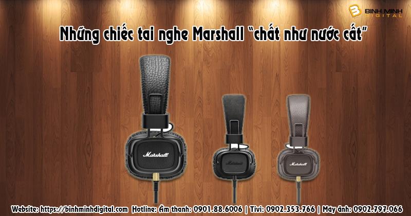 """Những chiếc tai nghe Marshall """"chất như nước cất"""""""